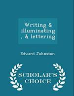 Writing & illuminating, & lettering - Scholar's Choice Edition
