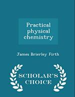Practical physical chemistry - Scholar's Choice Edition af James Brierley Firth