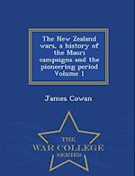The New Zealand Wars, a History of the Maori Campaigns and the Pioneering Period Volume 1 - War College Series af James Cowan