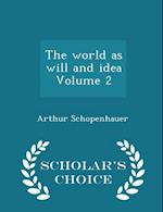 The world as will and idea Volume 2 - Scholar's Choice Edition af Arthur Schopenhauer