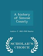 A history of Simcoe County - Scholar's Choice Edition af Andrew F. Hunter