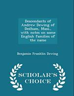 Descendants of Andrew Dewing of Dedham, Mass., with notes on some English families of the name - Scholar's Choice Edition af Benjamin Franklin Dewing