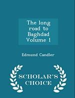 The long road to Baghdad Volume 1 - Scholar's Choice Edition