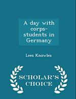 A day with corps-students in Germany - Scholar's Choice Edition af Lees Knowles