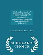 Past and Present of Winneshiek County, Iowa; A Record of Settlement, Organization, Progress and Achievement Volume 1 - Scholar's Choice Edition af Charles Philip Hexom