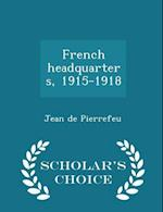 French headquarters, 1915-1918 - Scholar's Choice Edition af Jean De Pierrefeu