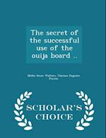 The secret of the successful use of the ouija board .. - Scholar's Choice Edition af Clarisse Eugenie Perrin, Nellie Irene Walters
