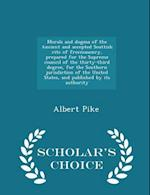 Morals and dogma of the Ancient and accepted Scottish rite of freemasonry, prepared for the Supreme council of the thirty-third degree, for the Southe af Albert Pike
