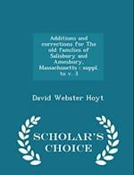 Additions and corrections for The old families of Salisbury and Amesbury, Massachusetts : suppl. to v. 3 - Scholar's Choice Edition