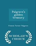 Palgrave's Golden Treasury - Scholar's Choice Edition af Francis Turner Palgrave