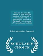 Note on the probable origin of the Scottish surname of Gemmill or Gemmell: with a genealogical account of the family of Gemmill of Templehouse, Scotla