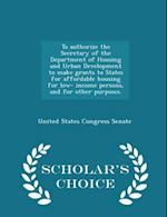 To Authorize the Secretary of the Department of Housing and Urban Development to Make Grants to States for Affordable Housing for Low- Income Persons,