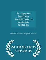 To Support Business Incubation in Academic Settings. - Scholar's Choice Edition