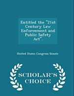 Entitled the ''21st Century Law Enforcement and Public Safety ACT''. - Scholar's Choice Edition af United States Congress Senate