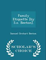 Family Etiquette [by S.o. Beeton]. - Scholar's Choice Edition