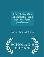 The chemistry of essential oils and artificial perfumes - Scholar's Choice Edition af Ernest John Parry