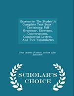 Esperanto: The Student's Complete Text Book : Containing Full Grammar, Exercises, Conversations, Commercial Letters, And Two Vocabularies - Scholar's