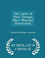 The Land of Poco Tiempo (New Mexico). Illustrated. - Scholar's Choice Edition