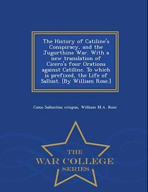The History of Catiline's Conspiracy, and the Jugurthine War. With a new translation of Cicero's four Orations against Catiline. To which is prefixed,