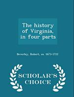 The History of Virginia, in Four Parts - Scholar's Choice Edition af Robert Beverley