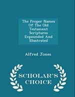 The Proper Names of the Old Testament Scriptures Expounded and Illustrated - Scholar's Choice Edition af Alfred Jones