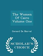 The Women Of Cairo Volume One - Scholar's Choice Edition af Gérard de Nerval