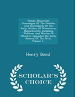 Family Memorials: Genealogies Of The Families And Descendants Of The Early Settlers Of Watertown, Massachusetts, Including Waltham And Weston: To Whic af Henry Bond