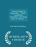 Sacred Songs & Solos Nos. 1 And 2 Combined. Compiled And Sung By I.d. Sankey... - Scholar's Choice Edition af Ira David Sankey