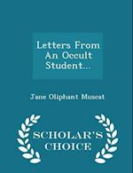 Letters from an Occult Student... - Scholar's Choice Edition af Jane Oliphant Muscat