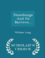 Stonehenge And Its Barrows... - Scholar's Choice Edition