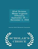 82nd Division, Meuse-Argonne Offensive, September 29 -- November 2, 1918 - Scholar's Choice Edition