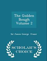 The Golden Bough Volume 2 - Scholar's Choice Edition
