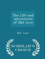 The Life and Adventures of Nat Love - Scholar's Choice Edition