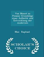 Von Monet zu Picasso: Grundzüge einer Ästhetik und Entwicklung der modernen - Scholar's Choice Edition