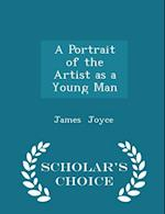 A Portrait of the Artist as a Young Man - Scholar's Choice Edition af James Joyce