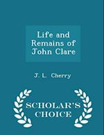 Life and Remains of John Clare - Scholar's Choice Edition