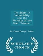 The Belief in Immortality and the Worship of the Dead, Volume I - Scholar's Choice Edition
