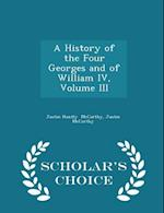 A History of the Four Georges and of William IV, Volume III - Scholar's Choice Edition af Justin Huntly Mccarthy