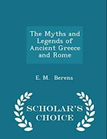 The Myths and Legends of Ancient Greece and Rome - Scholar's Choice Edition