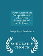 First Lessons in Composition in which the Principles of the Art are ... - Scholar's Choice Edition af George Payn Quackenbos