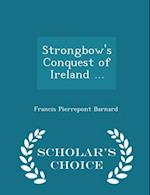 Strongbow's Conquest of Ireland ... - Scholar's Choice Edition