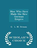 Men Who Have Made the New German Empire - Scholar's Choice Edition af G. L. M. Strauss
