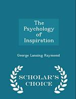 The Psychology of Inspiration - Scholar's Choice Edition af George Lansing Raymond