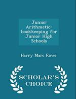 Junior Arithmetic-bookkeeping for Junior High Schools - Scholar's Choice Edition af Harry Marc Rowe