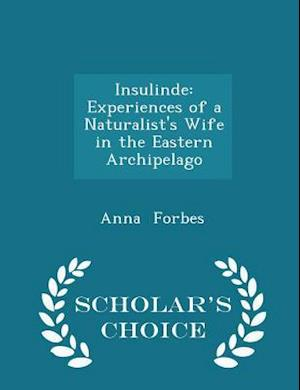 Insulinde: Experiences of a Naturalist's Wife in the Eastern Archipelago - Scholar's Choice Edition