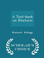 A Text-Book on Rhetoric - Scholar's Choice Edition af Brainerd Kellogg
