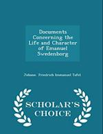Documents Concerning the Life and Character of Emanuel Swedenborg - Scholar's Choice Edition