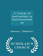 A Course of Instruction in Instrumentation - Scholar's Choice Edition