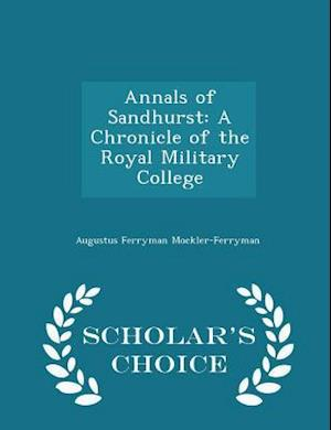 Annals of Sandhurst: A Chronicle of the Royal Military College - Scholar's Choice Edition