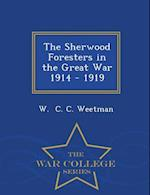 The Sherwood Foresters in the Great War 1914 - 1919 - War College Series af W. C. C. Weetman